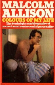 MALCOLM ALLISON, COLOURS OF MY LIFE